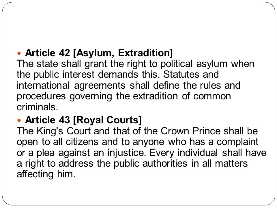 Article 42 [Asylum, Extradition] The state shall grant the right to political asylum when the public interest demands this.