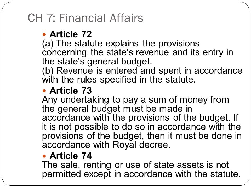 CH 7: Financial Affairs Article 72 (a) The statute explains the provisions concerning the state s revenue and its entry in the state s general budget.