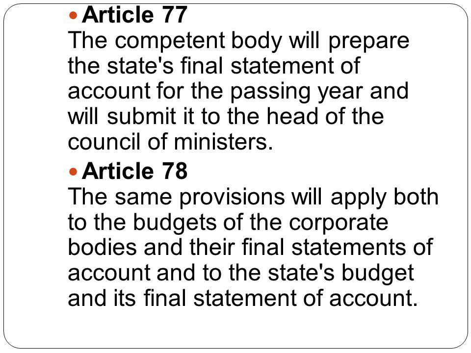 Article 77 The competent body will prepare the state s final statement of account for the passing year and will submit it to the head of the council of ministers.