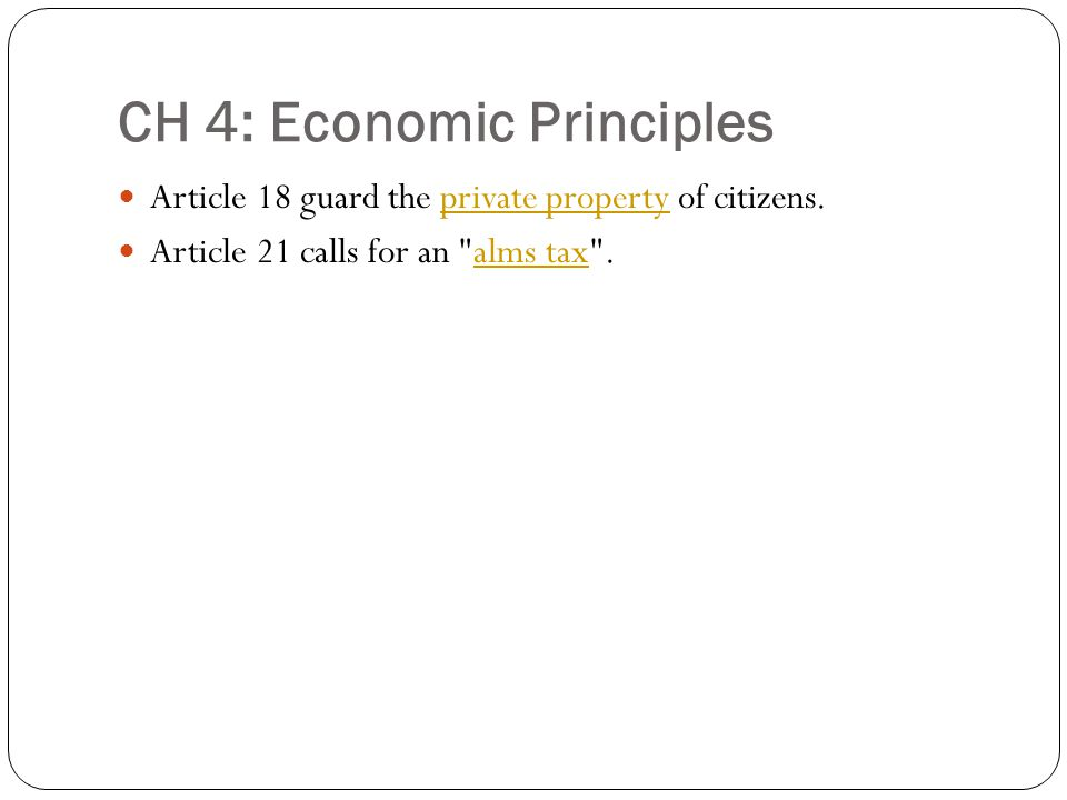CH 4: Economic Principles Article 18 guard the private property of citizens.private property Article 21 calls for an alms tax .alms tax