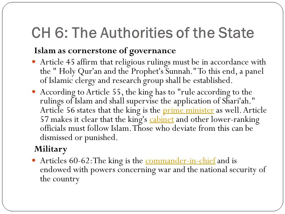 CH 6: The Authorities of the State Islam as cornerstone of governance Article 45 affirm that religious rulings must be in accordance with the Holy Qur an and the Prophet s Sunnah. To this end, a panel of Islamic clergy and research group shall be established.