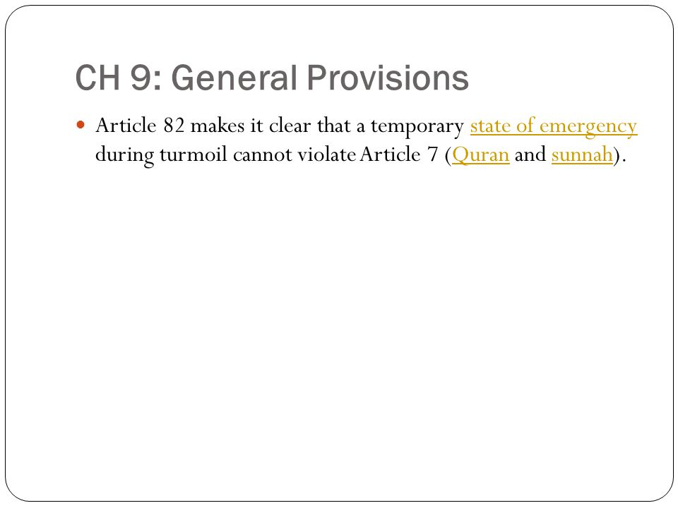 CH 9: General Provisions Article 82 makes it clear that a temporary state of emergency during turmoil cannot violate Article 7 (Quran and sunnah).stat