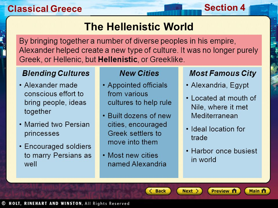 Classical Greece Section 4 By bringing together a number of diverse peoples in his empire, Alexander helped create a new type of culture. It was no lo