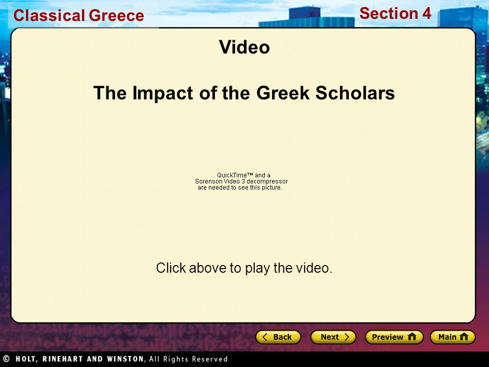 Classical Greece Section 4 Video The Impact of the Greek Scholars Click above to play the video.