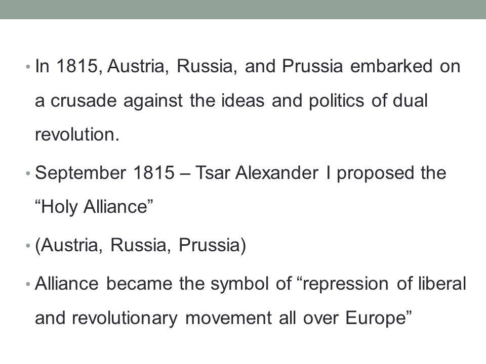 In 1815, Austria, Russia, and Prussia embarked on a crusade against the ideas and politics of dual revolution.