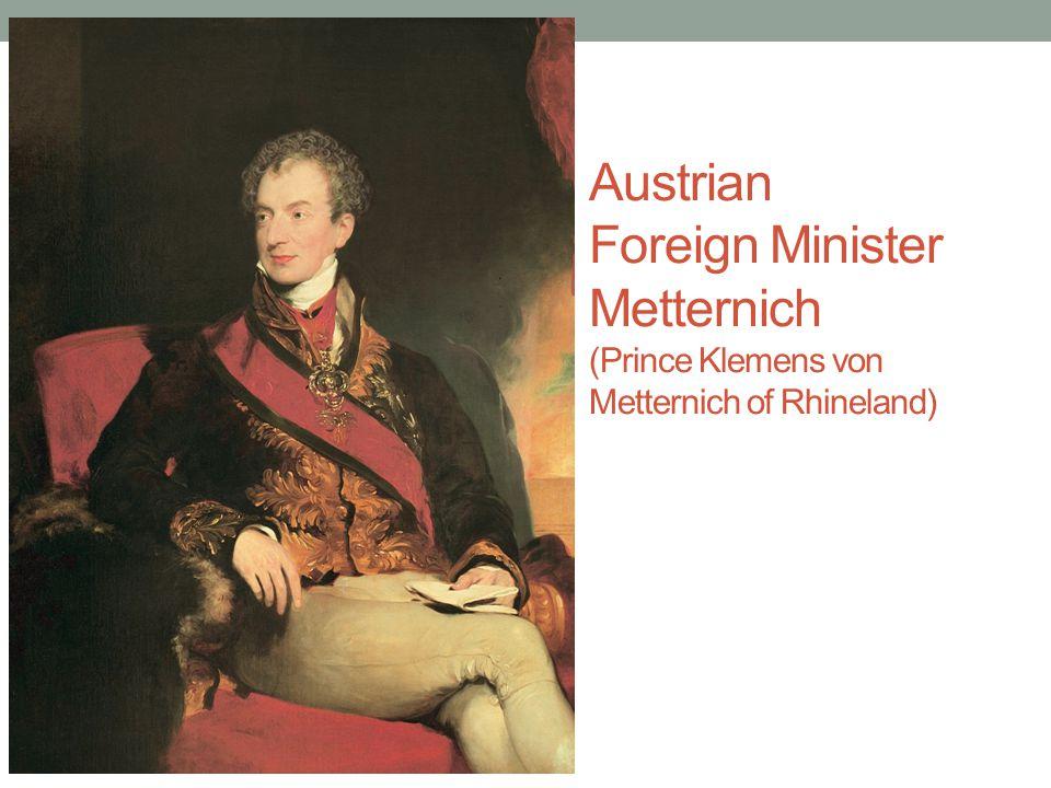 Austrian Foreign Minister Metternich (Prince Klemens von Metternich of Rhineland)