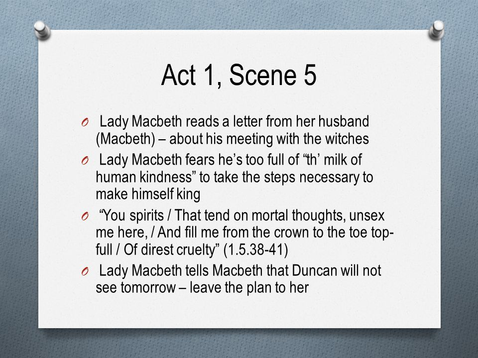 Act 1, Scene 6 O Duncan arrives at the castle O Hospitalities ensue O Duncan claims he loves Macbeth dearly