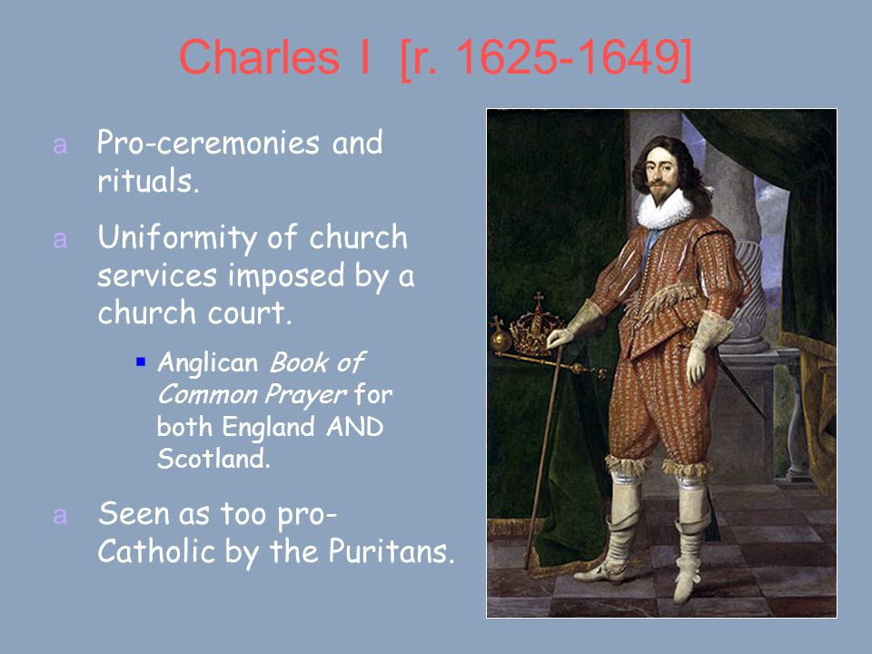 Charles I [r. 1625-1649] a Pro-ceremonies and rituals.