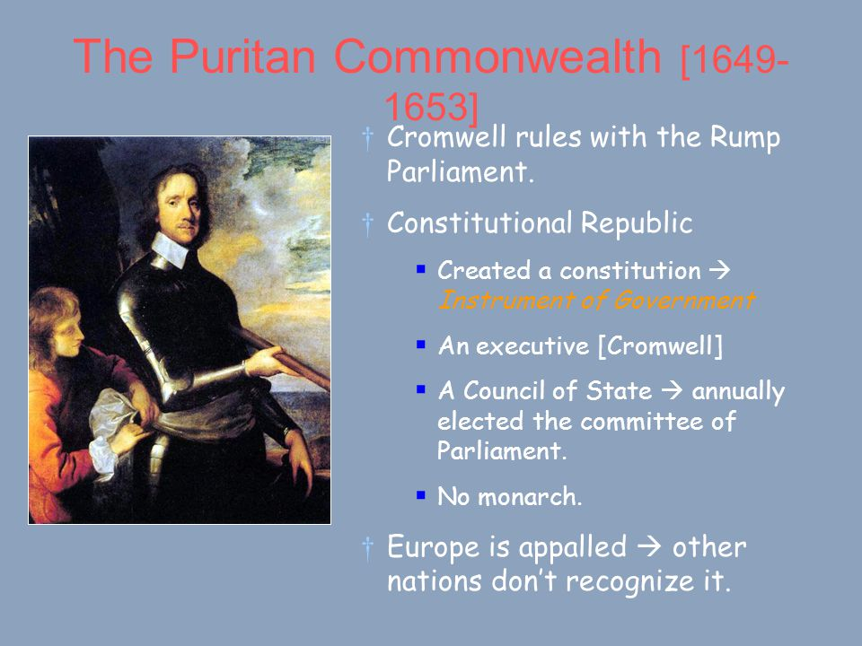 The Puritan Commonwealth [1649- 1653] †Cromwell rules with the Rump Parliament.