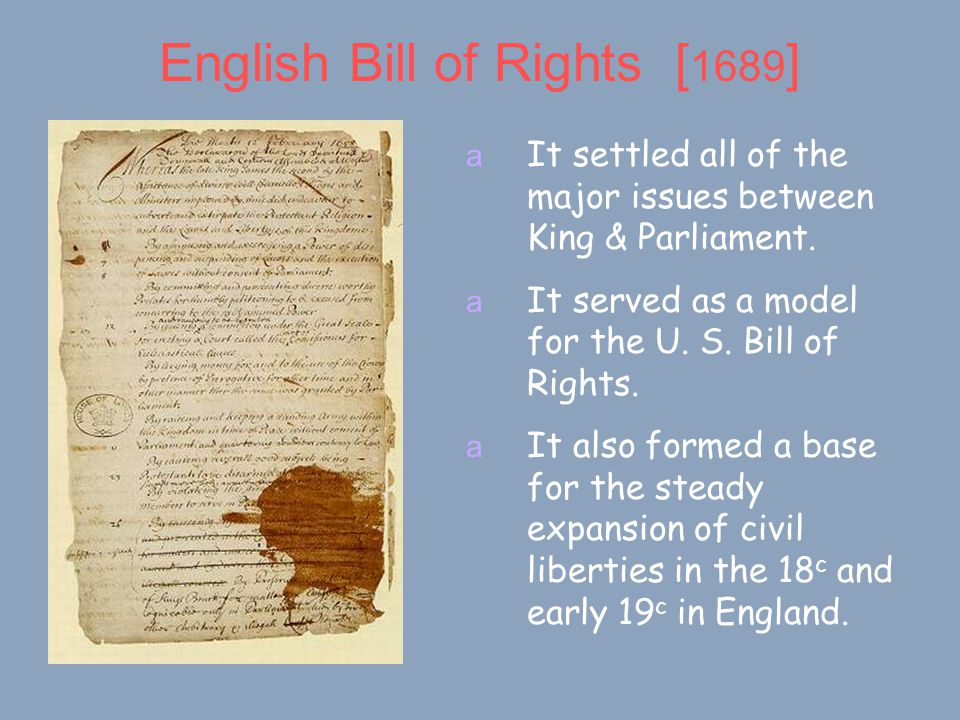 English Bill of Rights [ 1689 ] a It settled all of the major issues between King & Parliament.