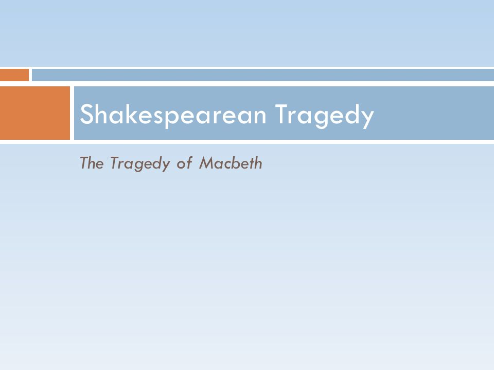 The Tragedy of Macbeth Shakespearean Tragedy