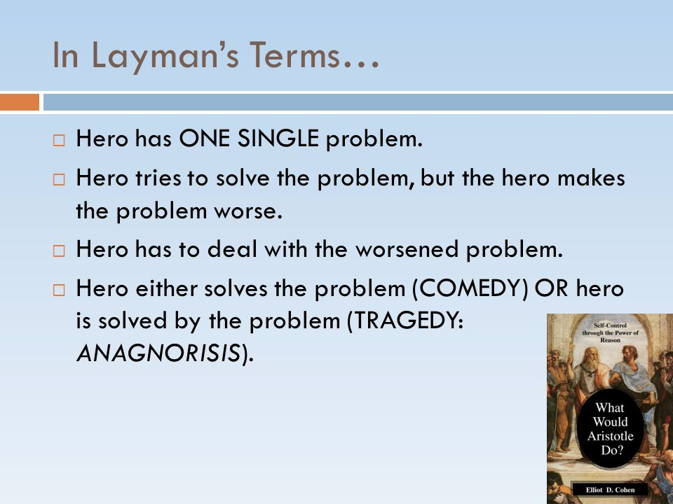 In Layman's Terms…  Hero has ONE SINGLE problem.