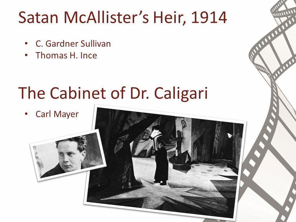 Satan McAllister's Heir, 1914 C. Gardner Sullivan Thomas H. Ince The Cabinet of Dr. Caligari Carl Mayer