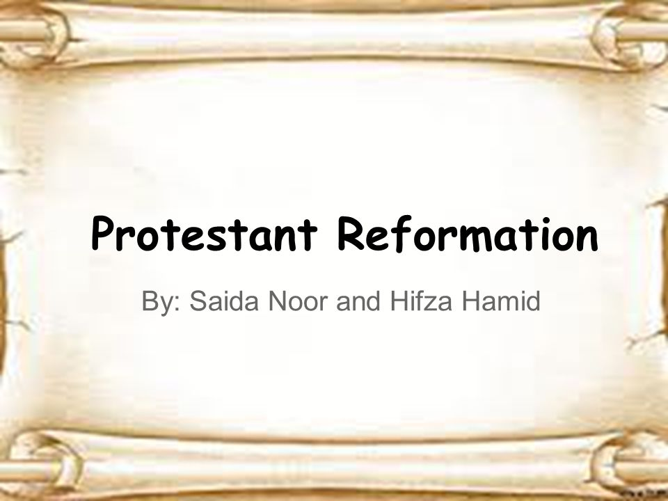 Protestant Reformation By: Saida Noor and Hifza Hamid