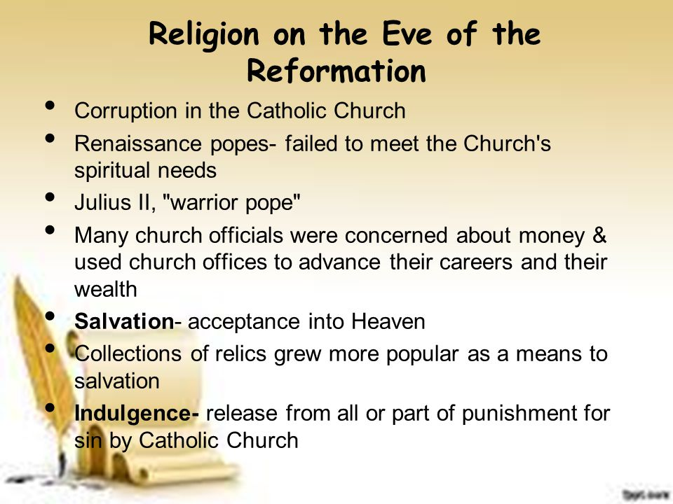 Religion on the Eve of the Reformation Corruption in the Catholic Church Renaissance popes- failed to meet the Church's spiritual needs Julius II,