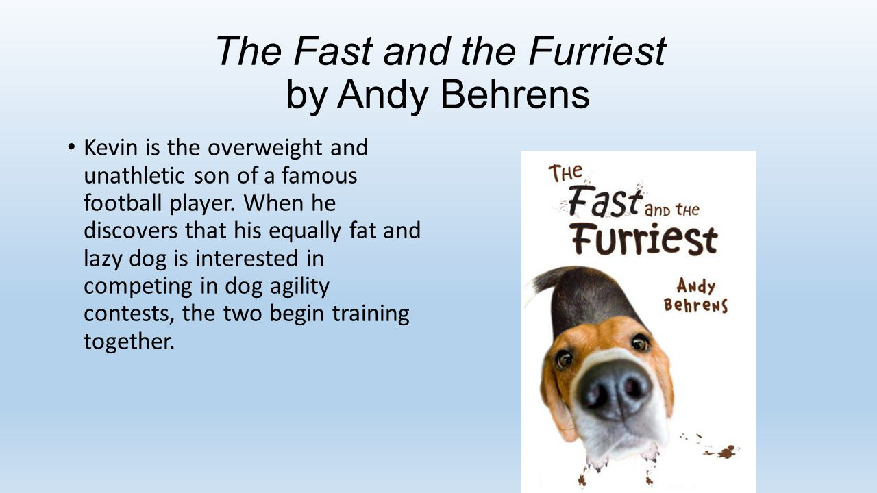 The Fast and the Furriest by Andy Behrens Kevin is the overweight and unathletic son of a famous football player.
