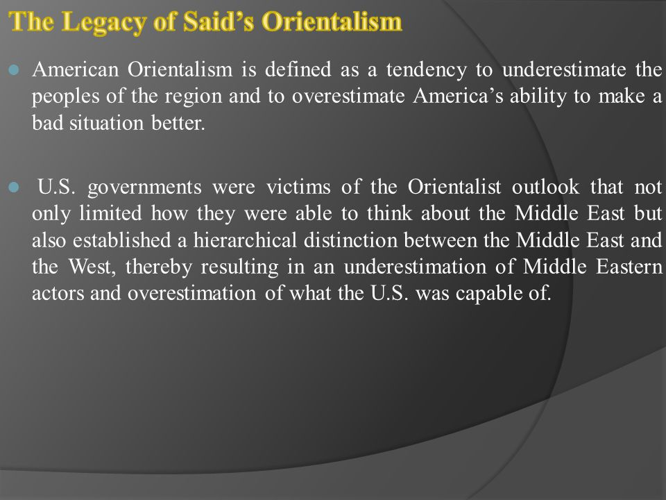 American Orientalism is defined as a tendency to underestimate the peoples of the region and to overestimate America's ability to make a bad situation