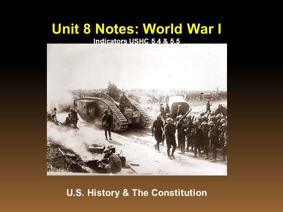 Unit 8 Notes: World War I Indicators USHC 5.4 & 5.5 U.S. History & The Constitution