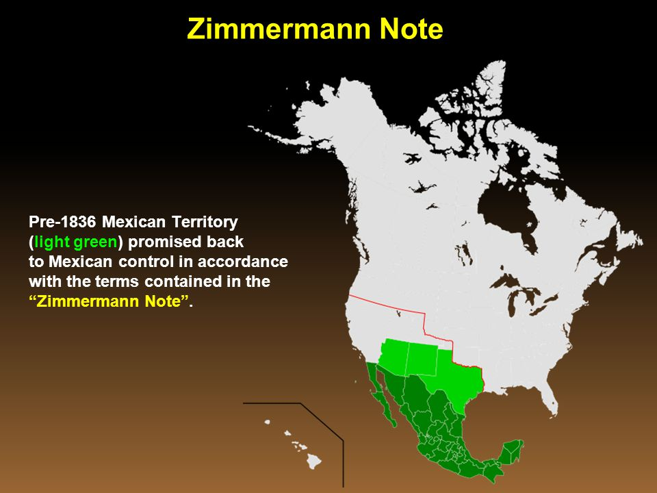 """Pre-1836 Mexican Territory (light green) promised back to Mexican control in accordance with the terms contained in the """"Zimmermann Note"""". Zimmermann"""