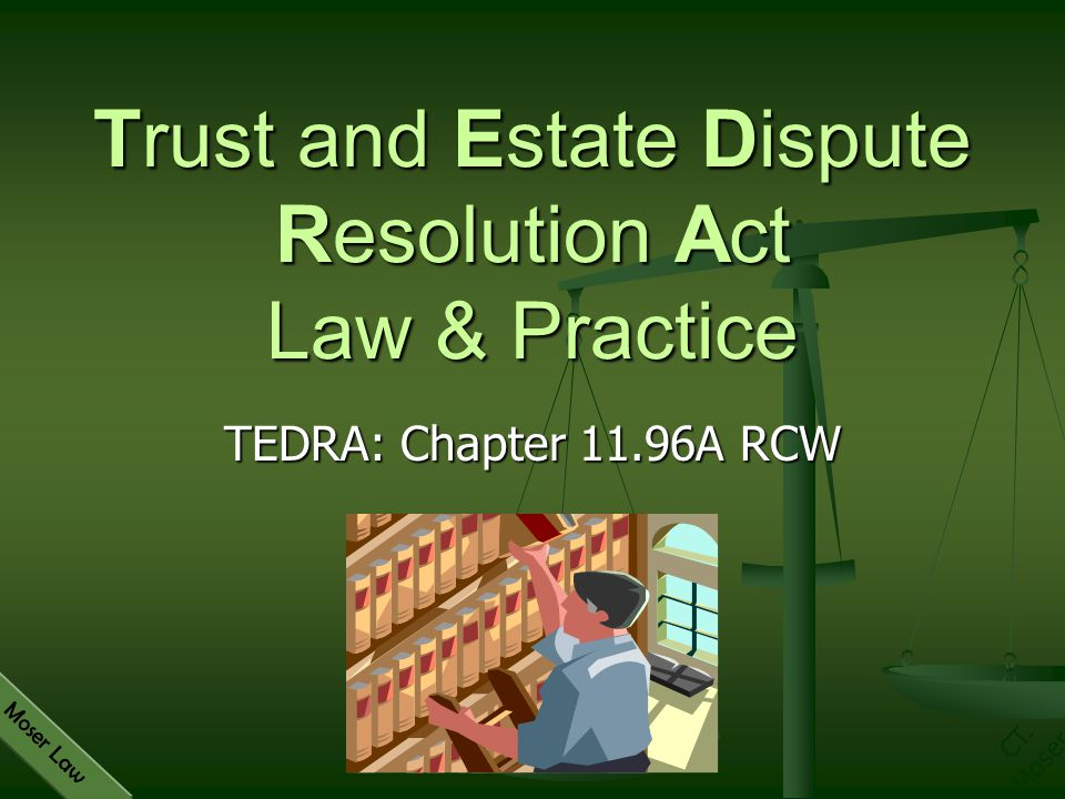 CT. Moser Moser Law TEDRA: Chapter 11.96A RCW Trust and Estate Dispute Resolution Act Law & Practice