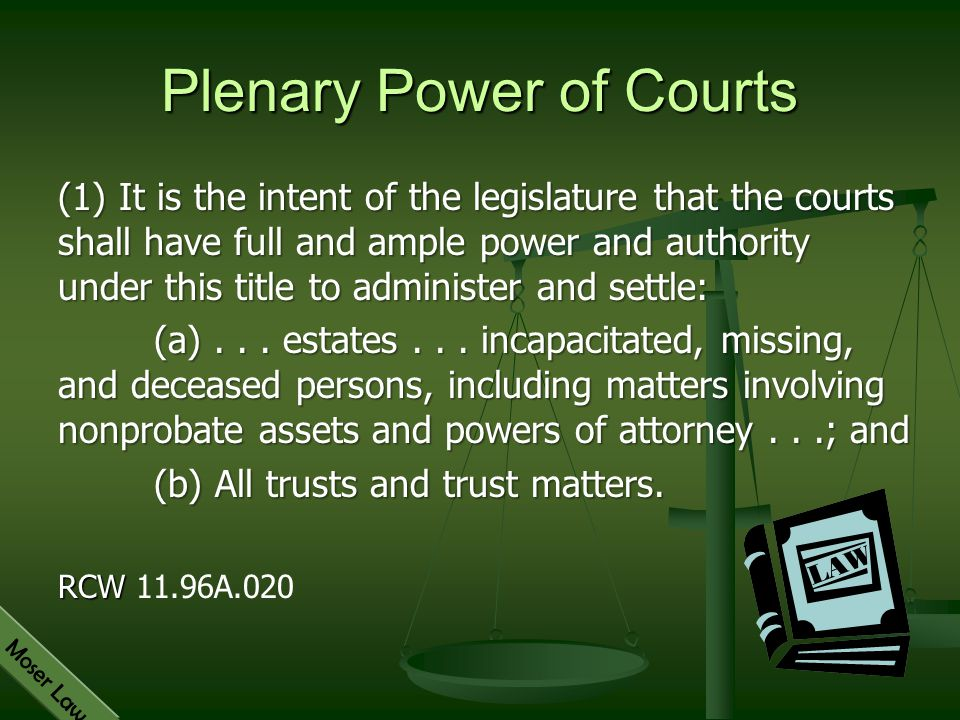 Moser Law Plenary Power of Courts (1) It is the intent of the legislature that the courts shall have full and ample power and authority under this tit