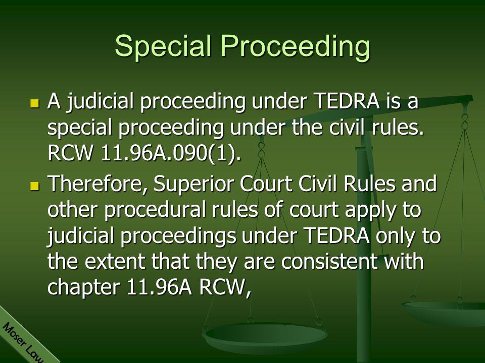 Moser Law Special Proceeding A judicial proceeding under TEDRA is a special proceeding under the civil rules. RCW 11.96A.090(1). A judicial proceeding