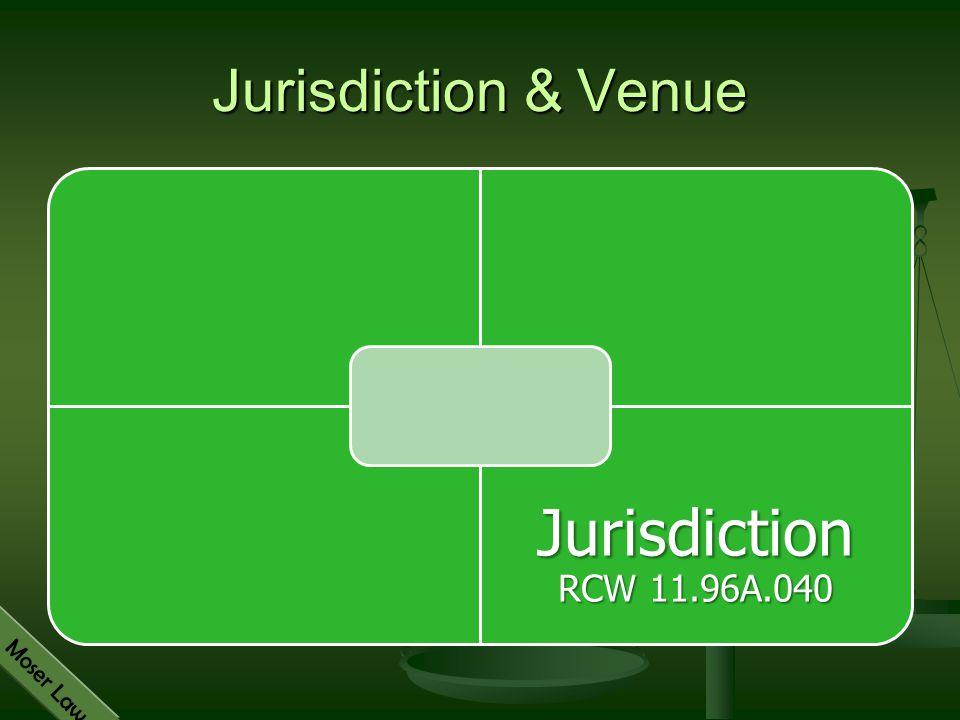 Moser Law Jurisdiction & Venue Jurisdiction RCW 11.96A.040