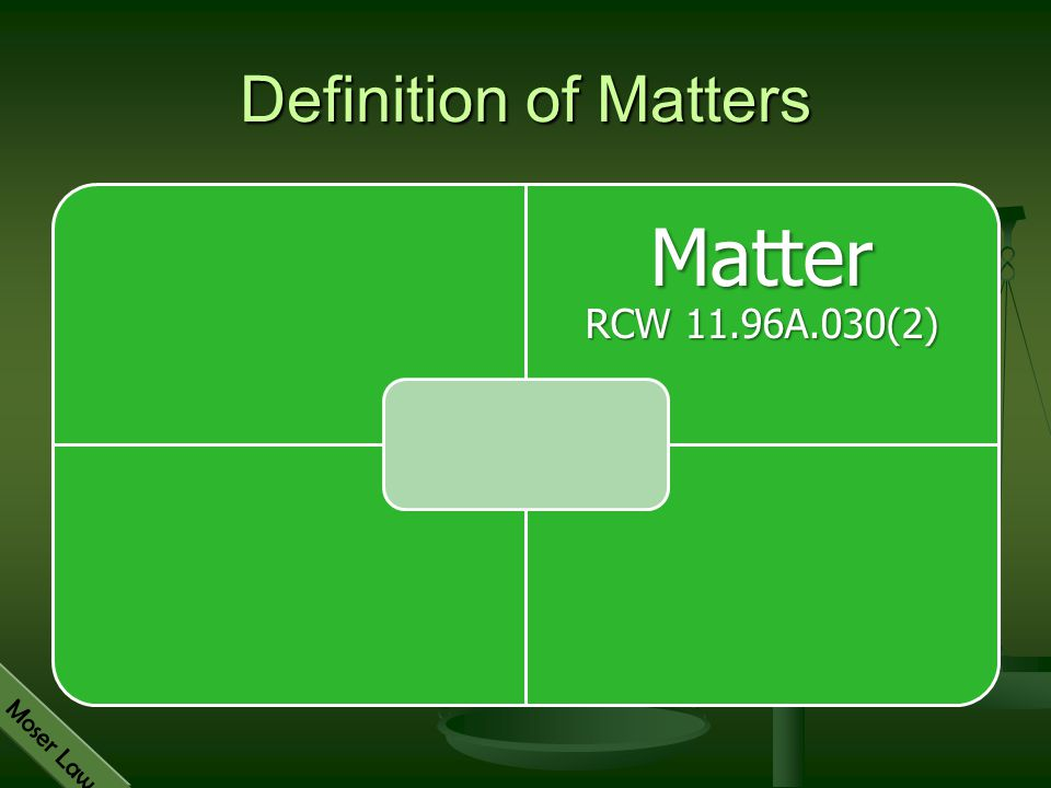 Moser Law Definition of Matters Matter RCW 11.96A.030(2)