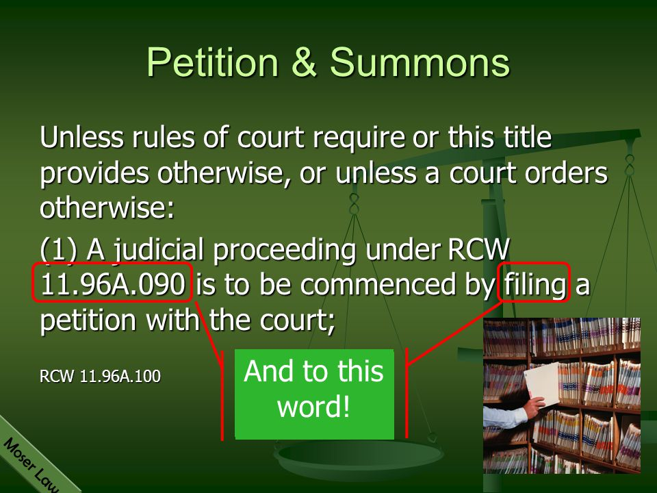 Moser Law Petition & Summons Unless rules of court require or this title provides otherwise, or unless a court orders otherwise: (1) A judicial procee