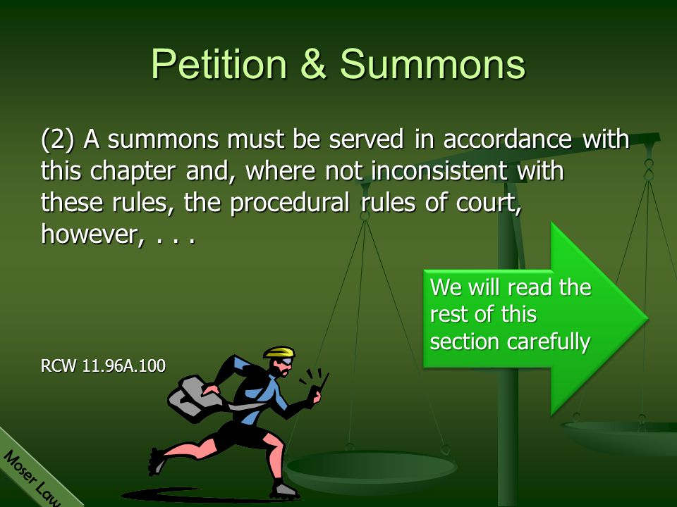 Moser Law Petition & Summons (2) A summons must be served in accordance with this chapter and, where not inconsistent with these rules, the procedural