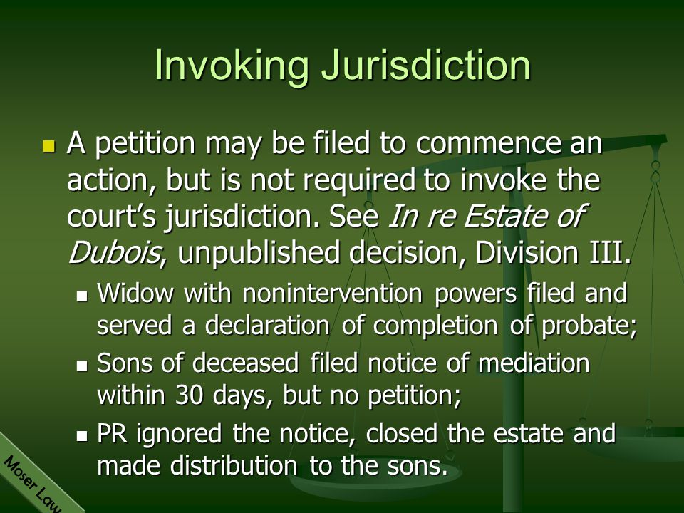 Moser Law Invoking Jurisdiction A petition may be filed to commence an action, but is not required to invoke the court's jurisdiction. See In re Estat