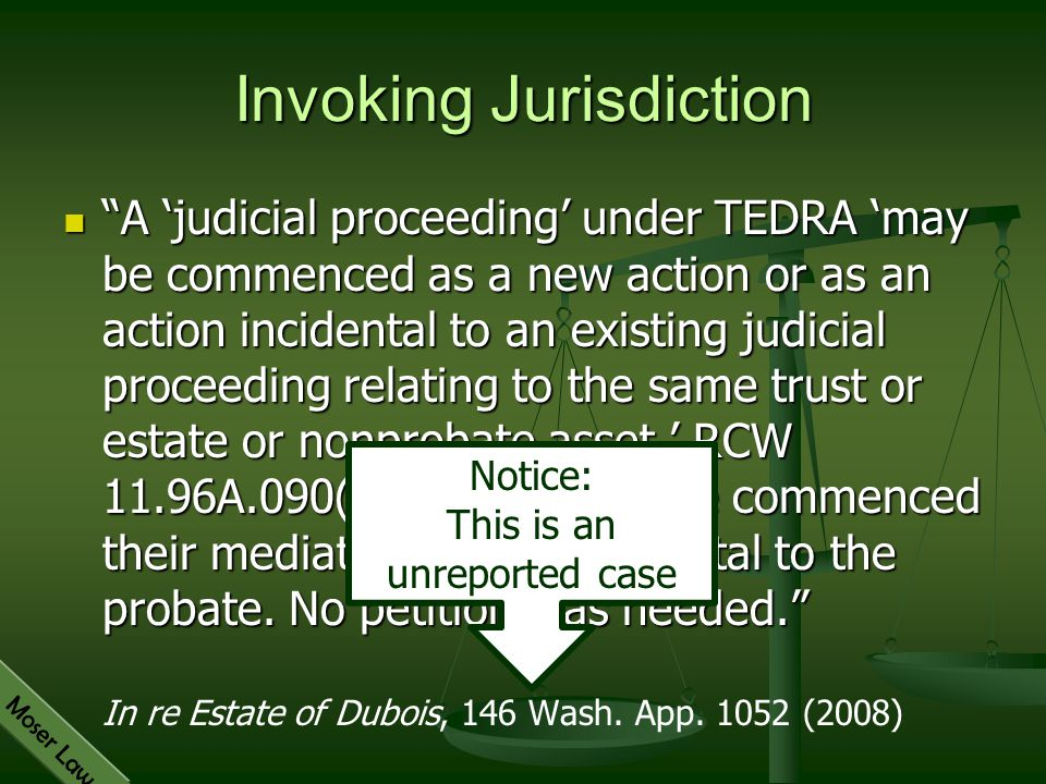 """Moser Law Invoking Jurisdiction """"A 'judicial proceeding' under TEDRA 'may be commenced as a new action or as an action incidental to an existing judic"""