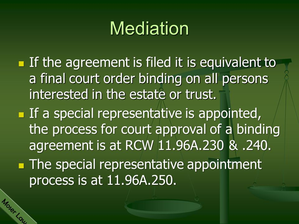 Moser Law Mediation If the agreement is filed it is equivalent to a final court order binding on all persons interested in the estate or trust. If the