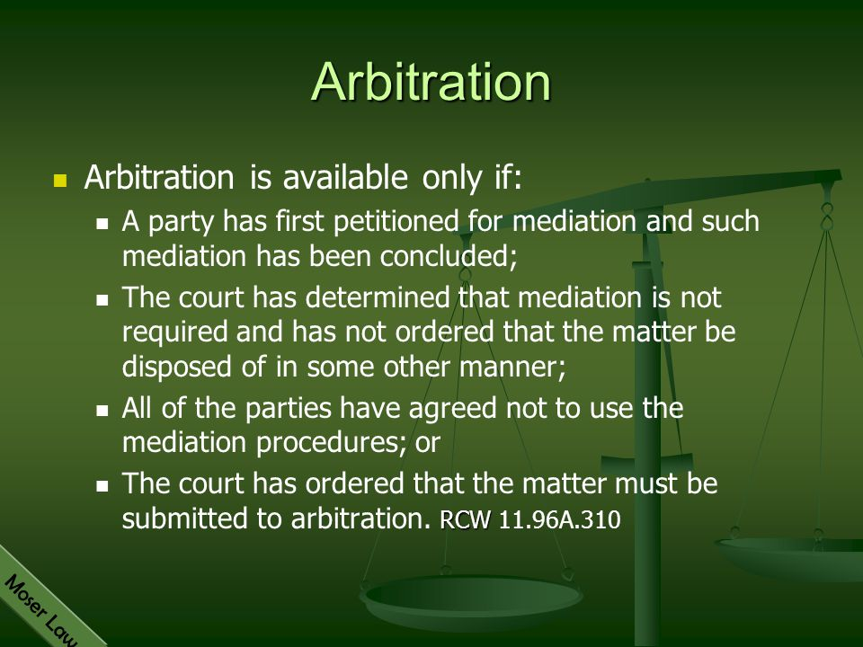 Moser Law Arbitration Arbitration is available only if: A party has first petitioned for mediation and such mediation has been concluded; The court ha