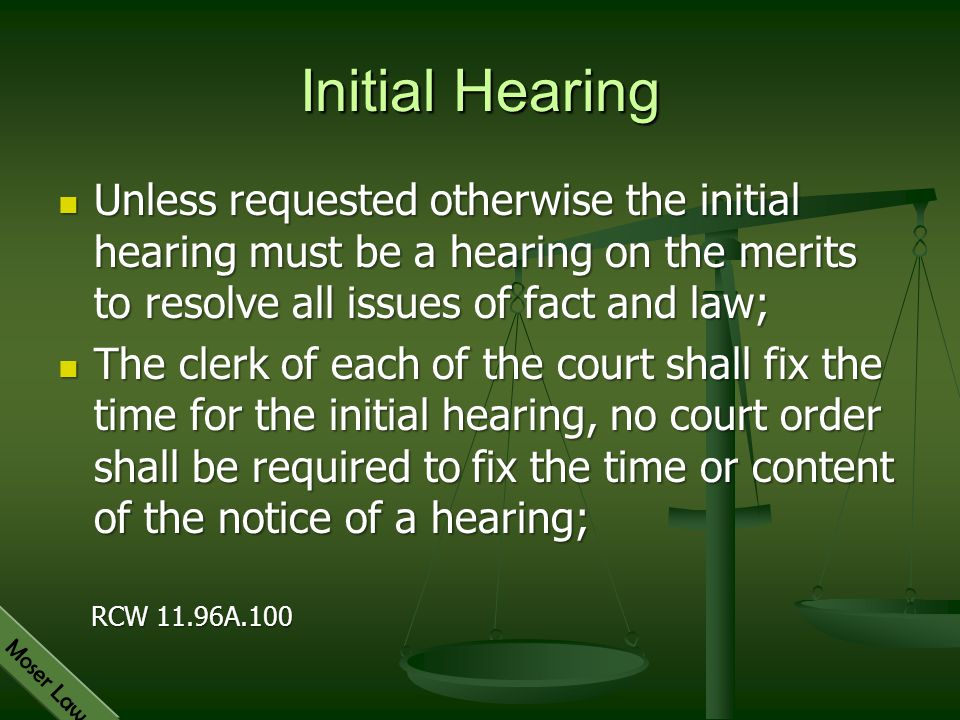 Moser Law Initial Hearing Unless requested otherwise the initial hearing must be a hearing on the merits to resolve all issues of fact and law; Unless