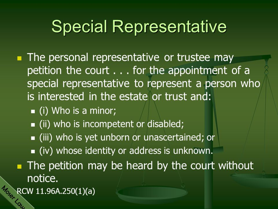 Moser Law Special Representative The personal representative or trustee may petition the court... for the appointment of a special representative to r