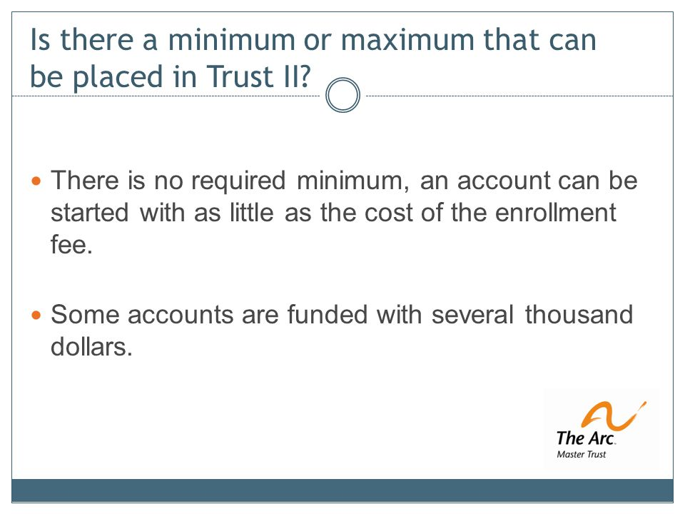 Is there a minimum or maximum that can be placed in Trust II.