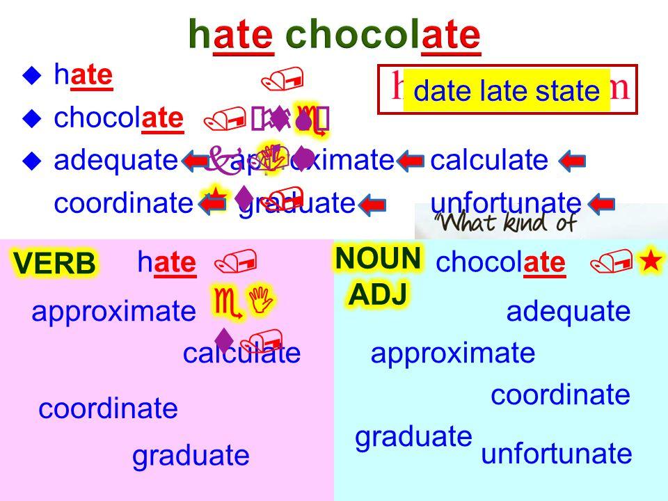  hate  chocolate  adequate approximatecalculate coordinate graduate unfortunate hatechocolate adequate approximatecalculate coordinate graduate unf