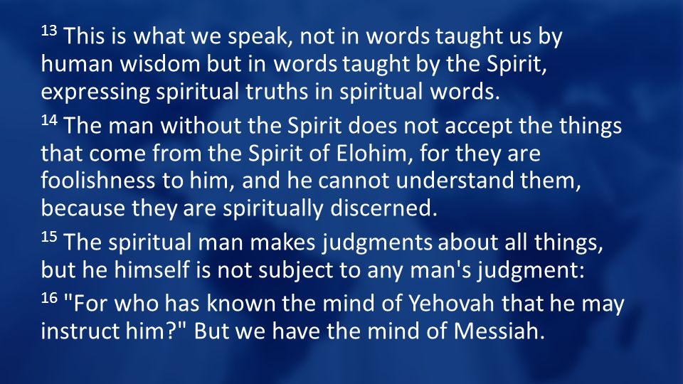 13 This is what we speak, not in words taught us by human wisdom but in words taught by the Spirit, expressing spiritual truths in spiritual words.