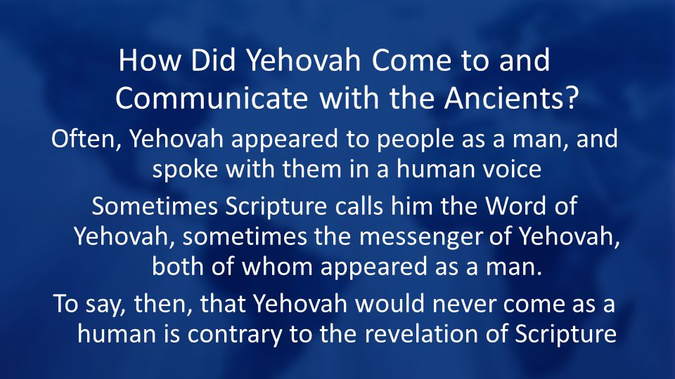 How Did Yehovah Come to and Communicate with the Ancients.