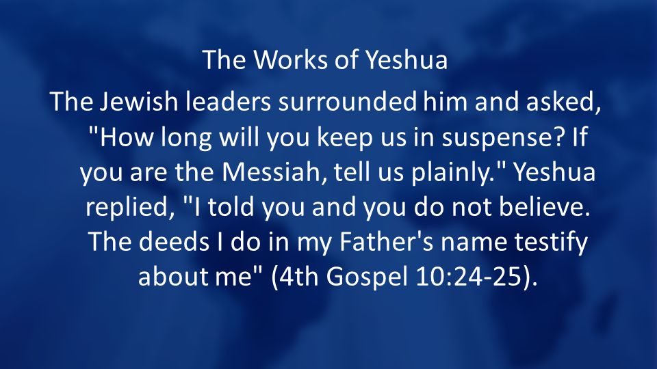The Works of Yeshua The Jewish leaders surrounded him and asked, How long will you keep us in suspense.