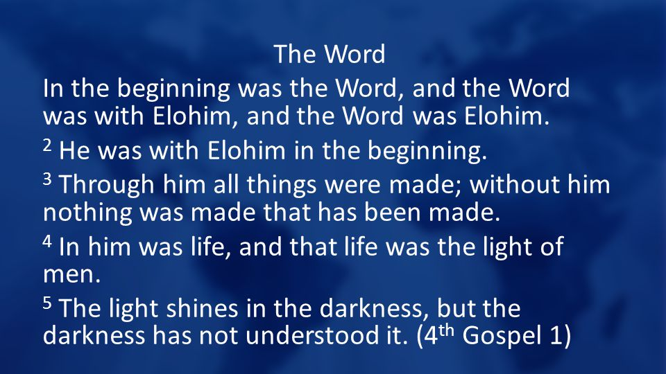 The Word In the beginning was the Word, and the Word was with Elohim, and the Word was Elohim.
