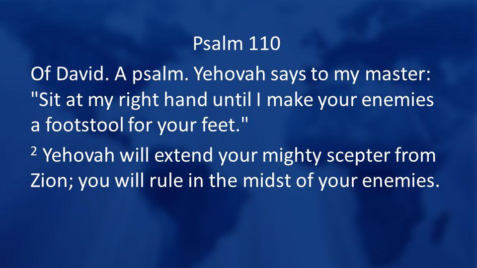 Psalm 110 Of David. A psalm.