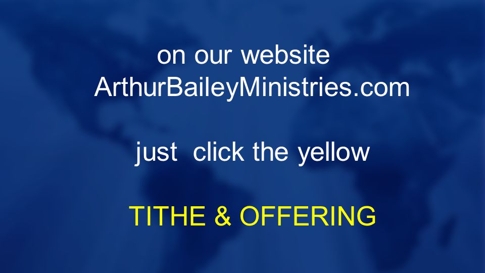 on our website ArthurBaileyMinistries.com just click the yellow TITHE & OFFERING