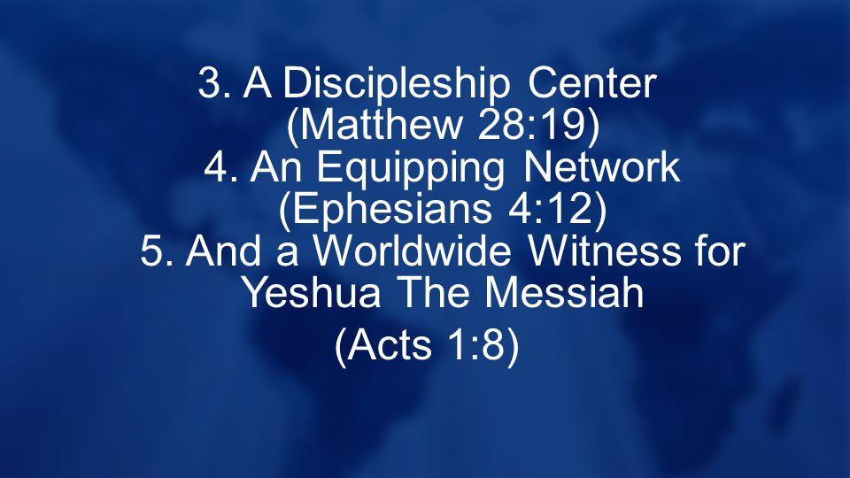 3. A Discipleship Center (Matthew 28:19) 4. An Equipping Network (Ephesians 4:12) 5.