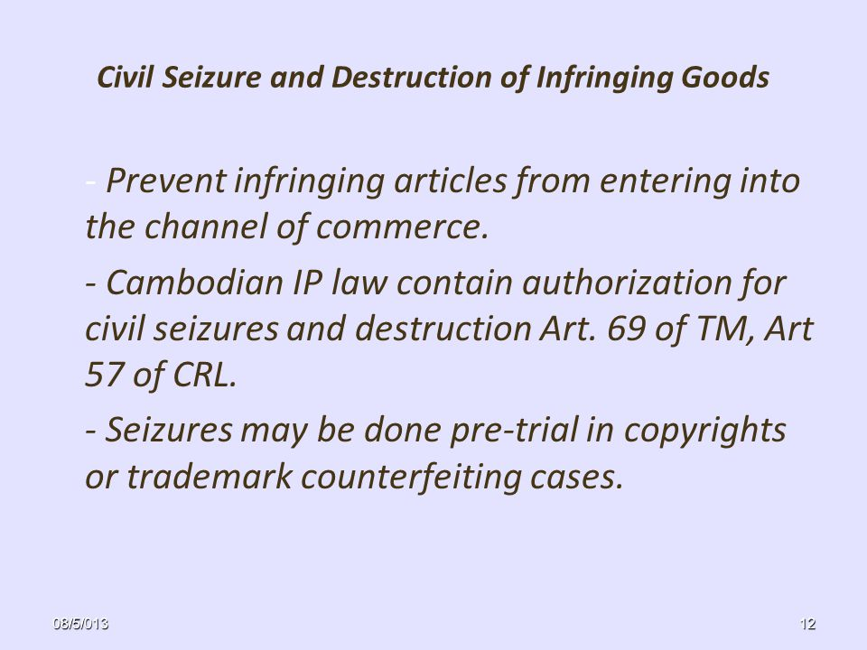 Civil Seizure and Destruction of Infringing Goods - Prevent infringing articles from entering into the channel of commerce.