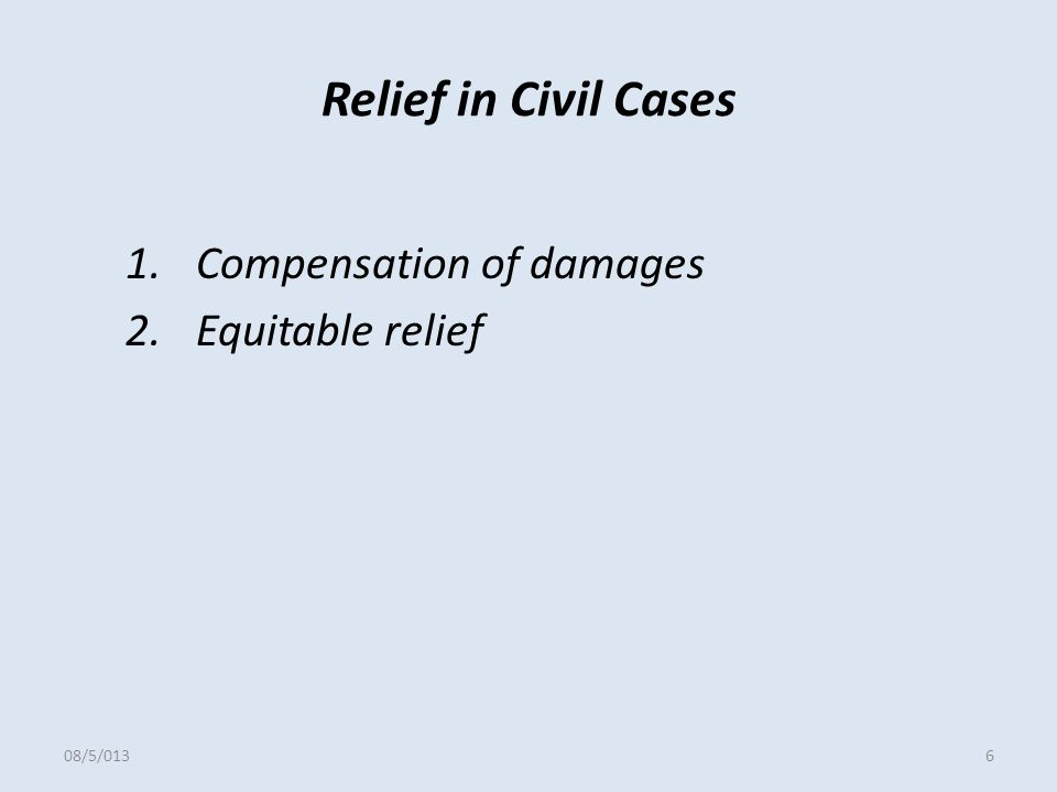 Relief in Civil Cases 1.Compensation of damages 2.Equitable relief 08/5/0136