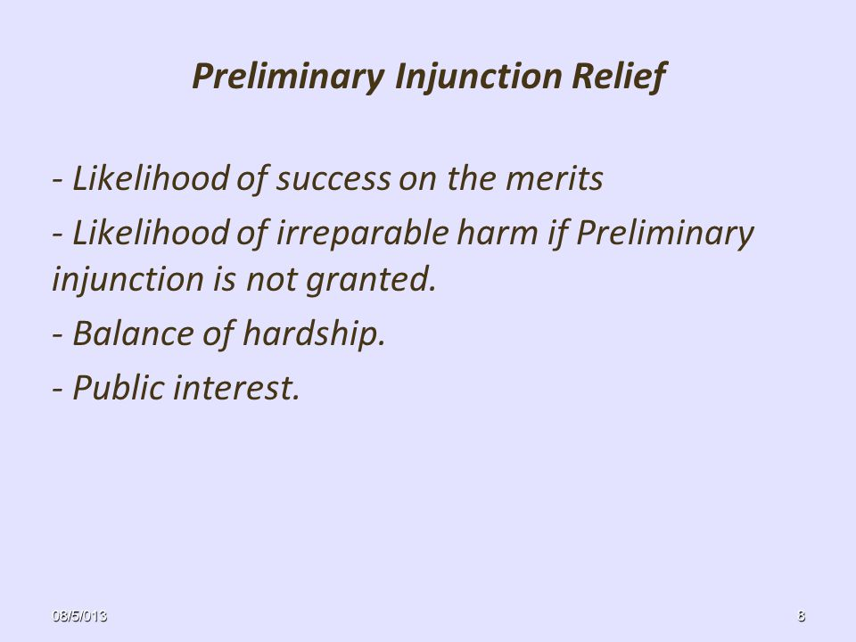 Preliminary Injunction Relief - Likelihood of success on the merits - Likelihood of irreparable harm if Preliminary injunction is not granted.