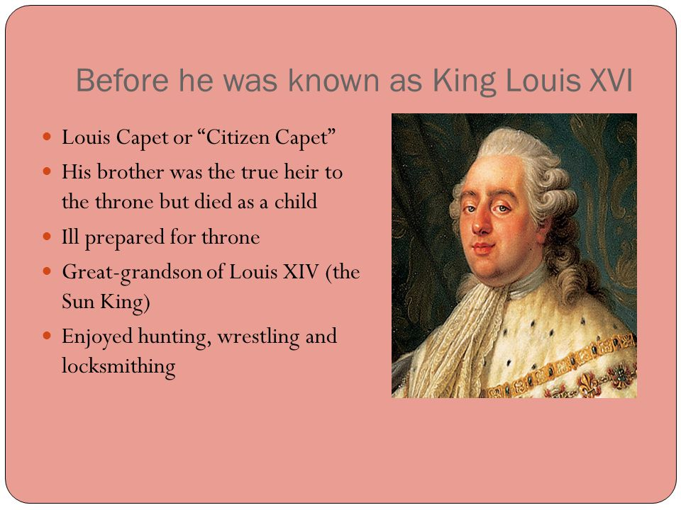 Grandfather: King Louis XV His parents died of smallpox Age 15 married 14 year old Hapsburg Archduchess Marie Antoinette (second cousin once removed) Their marriage was arranged to cement a union of the Hapsburgs and Bourbons- bitter rivals since the 16 th century Tuberculosis is a contagious bacterial infection that involves the lungs, but may spread to other organs