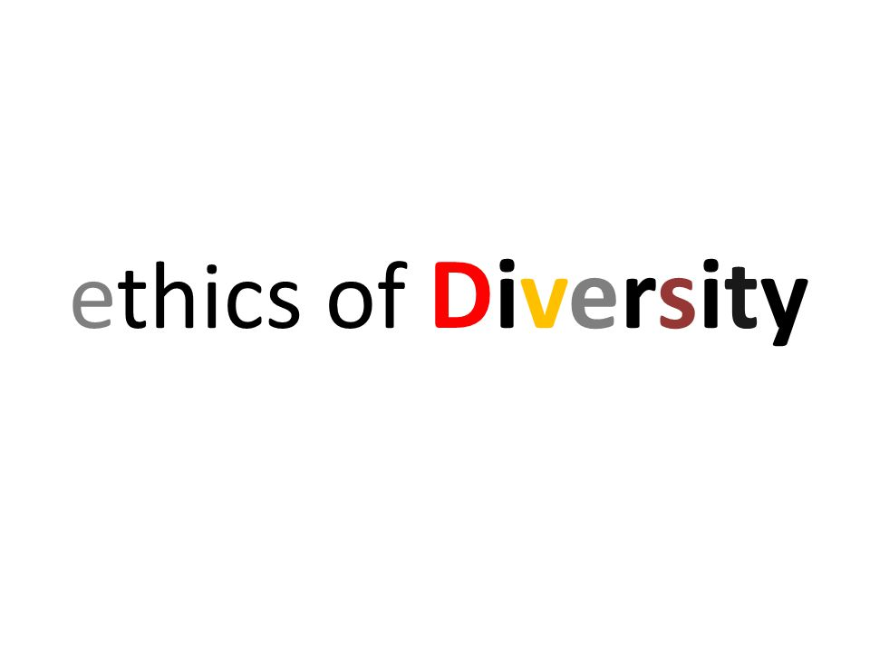 ethics of Diversity